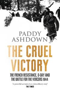 Cruel victory - the french resistance, d-day and the battle for the vercors