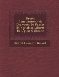 Droits Constitutionnels Des ¿v¿ques De France Et V¿ritables Libert¿s De L'¿glise Gallicane