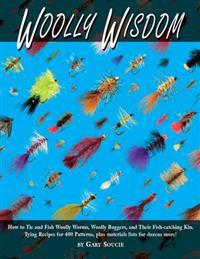 Woolly Wisdom: How to Tie and Fish Woolly Worms, Woolly Buggers, and Their Fish-Catchin Kin