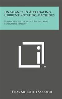 Unbalance in Alternating Current Rotating Machines: Research Bulletin No. 45, Engineering Experiment Station