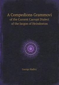 A Compedions Grammovi of the Current Carrupt Dialect of the Jargon of Heindoston