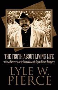 The Truth about Living Life with a Severe Aortic Stenosis and Open Heart Surgery