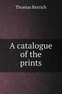 A Catalogue of the Prints