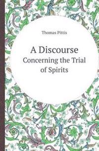 A Discourse Concerning the Trial of Spirits