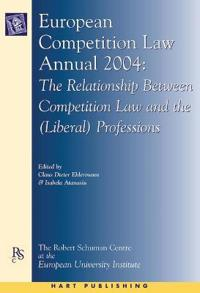 European Competition Law Annual, 2004: The Relationship Between Competition Law and the (Liberal) Professions