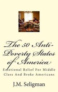 The 50 Anti-Poverty States of America: Emotional Relief for Middle Class and Broke Americans