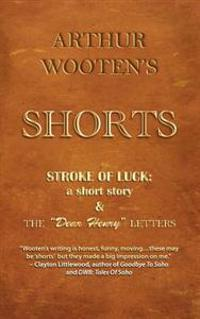 "Arthur Wooten's Shorts: Stroke of Luck: A Short Story & the ""dear Henry"" Letters"