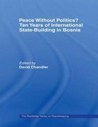 Peace without Politics? Ten Years of International State-Building in Bosnia