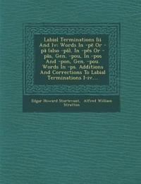 Labial Terminations Iii And Iv: Words In -pe Or -pa (also -pa), In -pes Or -pas, Gen. -pou, In -pos And -pon, Gen. -pou. Words In -ps. Additions And C