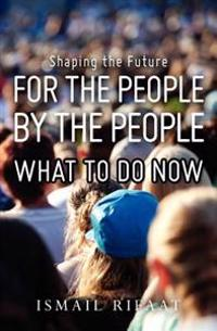 Shaping the Future, for the People by the People, What to Do Now!