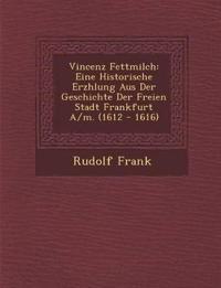 Vincenz Fettmilch: Eine Historische Erz¿hlung Aus Der Geschichte Der Freien Stadt Frankfurt A/m. (1612 - 1616)