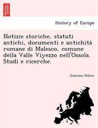 Notizie Storiche, Statuti Antichi, Documenti E Antichita Romane Di Malesco, Comune Della Valle Viyezzo Nell'ossola. Studi E Ricerche.