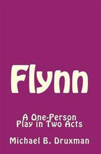 Flynn: A One-Person Play in Two Acts