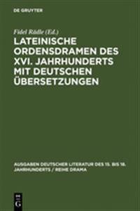 Lateinische Ordensdramen Des XVI. Jahrhunderts Mit Deutschen Übersetzungen
