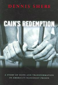 Cain's Redemption: A Story of Hope and Transformation in America's Bloodiest Prison