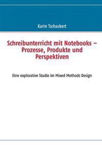 Schreibunterricht Mit Notebooks - Prozesse, Produkte Und Perspektiven