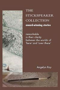 The Stickspeaker Collection: Award-Winning Stories Remarkable in Their Clarity Bridging 'Here' and 'Over There'