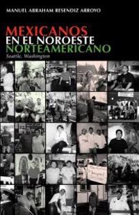 Mexicanos En El Noroeste Norteamericano: Seattle, Washington
