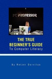 The True Beginner's Guide to Computer Literacy