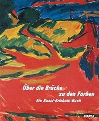 Uber Die Brucke Zu Den Farben: Ein Kunst-Erlebnis-Buch