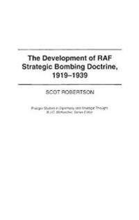 The Development of RAF Strategic Bombing Doctrine, 1919-1939