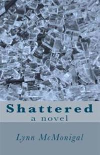 Shattered: One Woman. One Choice. Three Lives....Shattered