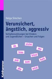 Verunsichert, Angstlich, Aggressiv: Verhaltensstorungen Bei Kindern Und Jugendlichen - Ursachen Und Folgen