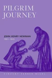 Pilgrim Journey John Henry Newman 1801