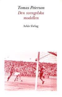Den svengelska modellen : svensk fotboll i omvandling under efterkrigstiden