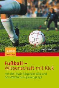 Fußball - Wissenschaft Mit Kick: Von Der Physik Fliegender Bälle Und Der Statistik Des Spielausgangs