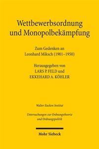 Wettbewerbsordnung Und Monopolbekampfung: Zum Gedenken an Leonhard Miksch (1901-1950)