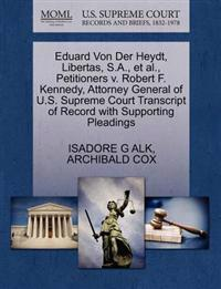 Eduard Von Der Heydt, Libertas, S.A., et al., Petitioners V. Robert F. Kennedy, Attorney General of U.S. Supreme Court Transcript of Record with Supporting Pleadings