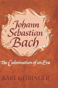 Johann Sebastian Bach: The Culmination of an Era