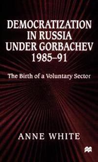 Democratization in Russia under Gorbachev, 1985-91