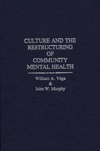 Culture and the Restructuring of Community Mental Health