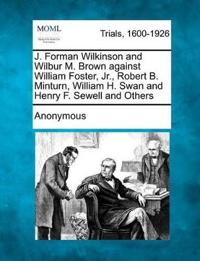 J. Forman Wilkinson and Wilbur M. Brown Against William Foster, Jr., Robert B. Minturn, William H. Swan and Henry F. Sewell and Others