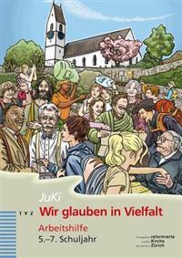 Wir Glauben in Vielfalt: Arbeitshilfe Fur Das Kirchliche Angebot Im 5.-7.Schuljahr (Juki)