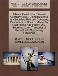 Atlantic Coast Line Railroad Company et al., Doing Business as Clinchfield Railroad Company, Petitioners, V. Dock L. Meeks by Next Friend ADA Foney. U.S. Supreme Court Transcript of Record with Supporting Pleadings