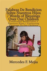 Words of Blessings Over Our Children / Palabras de Bendicion Sobre Nuestros Hijos: Confessing Blessing to Our Children / Confesando Bendiciones a Nues