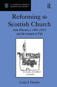 Reforming the Scottish Church: John Winram (C. 1492-1582) and the Example of Fife