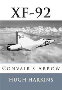 Xf-92: Convair's Arrow