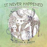 It Never Happened: Fictional Animal Stories of Rescue