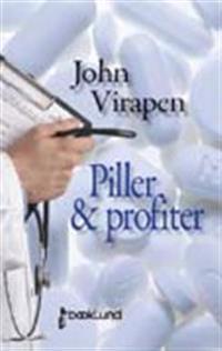 Piller & profiter : memoarer från en läkemedelsindustri med dödlig biverkan