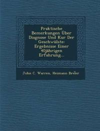 Praktische Bemerkungen Über Diagnose Und Kur Der Geschwülste: Ergebnisse Einer 40jährigen Erfahrung...