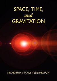 Space, Time, and Gravitation: An Outline of the General Relativity Theory