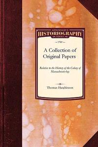 A Collection of Original Papers Relative to the History of the Colony of Massachusets-bay