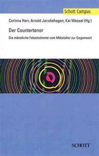 Der Countertenor (the Countertenor): Die Mannliche Falsettstimme Vom Mittelalter Zur Gegenwart