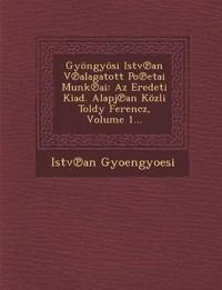Gyöngyösi Istv¿an V¿alagatott Po¿etai Munk¿ai: Az Eredeti Kiad. Alapj¿an Közli Toldy Ferencz, Volume 1...