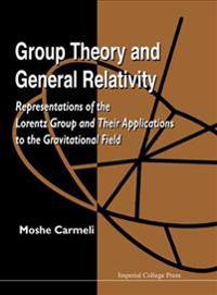 Group Theory And General Relativity: Representations Of The Lorentz Group And Their Applications To The Gravitational Field