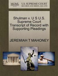 Shulman V. U S U.S. Supreme Court Transcript of Record with Supporting Pleadings